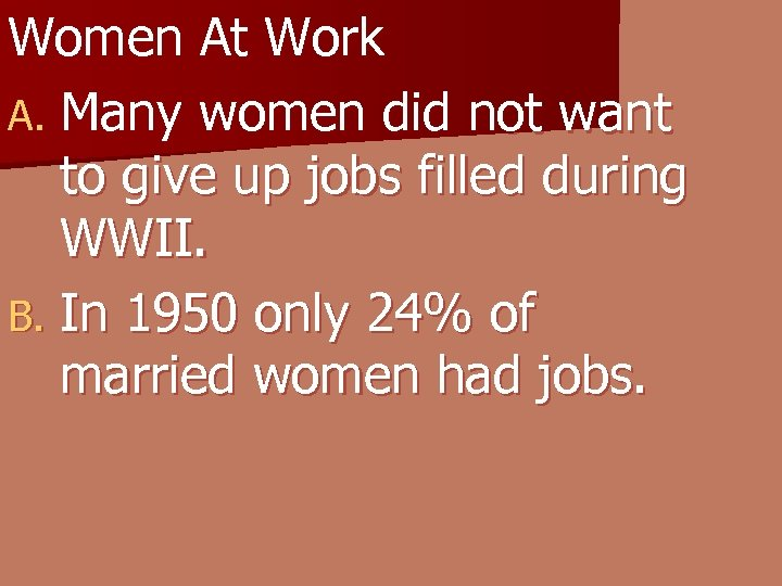 Women At Work A. Many women did not want to give up jobs filled