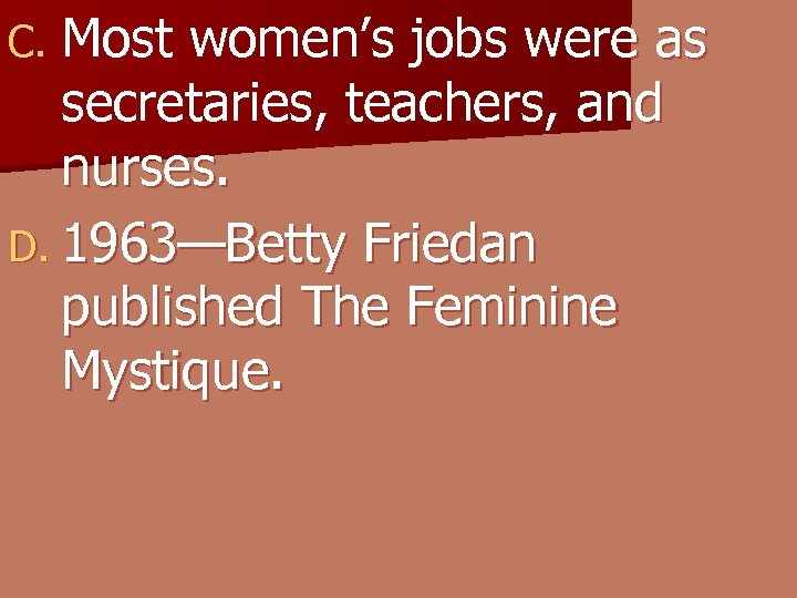 C. Most women's jobs were as secretaries, teachers, and nurses. D. 1963—Betty Friedan published