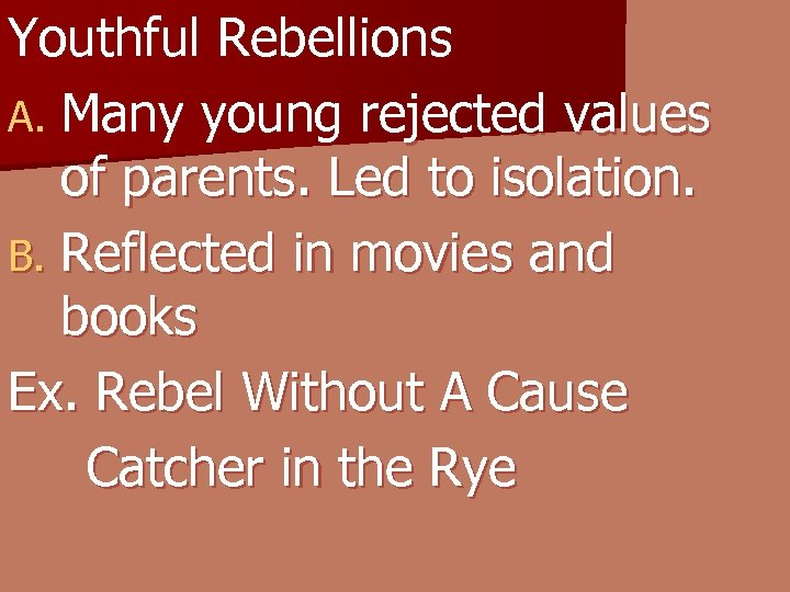Youthful Rebellions A. Many young rejected values of parents. Led to isolation. B. Reflected