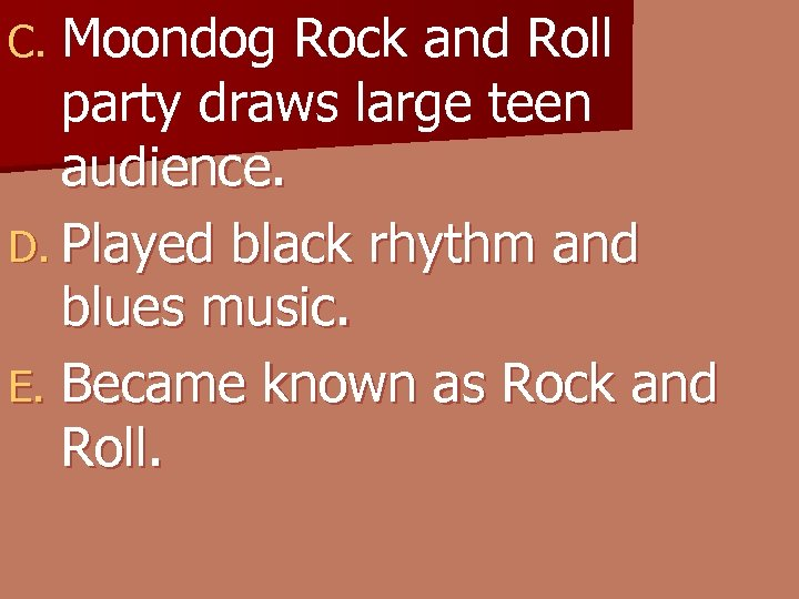 C. Moondog Rock and Roll party draws large teen audience. D. Played black rhythm