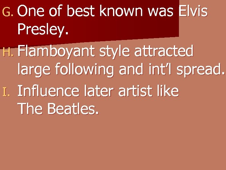 G. One of best known was Elvis Presley. H. Flamboyant style attracted large following