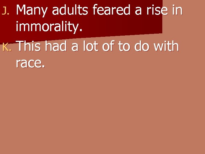 Many adults feared a rise in immorality. K. This had a lot of to
