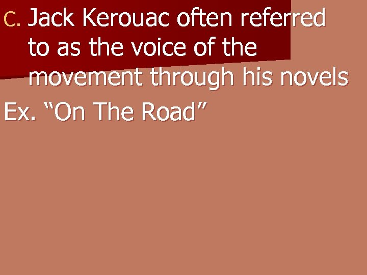 C. Jack Kerouac often referred to as the voice of the movement through his