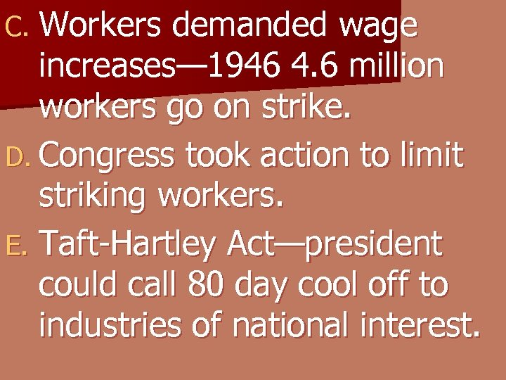 C. Workers demanded wage increases— 1946 4. 6 million workers go on strike. D.