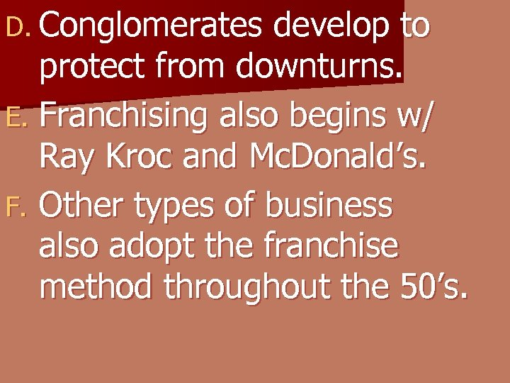 D. Conglomerates develop to protect from downturns. E. Franchising also begins w/ Ray Kroc