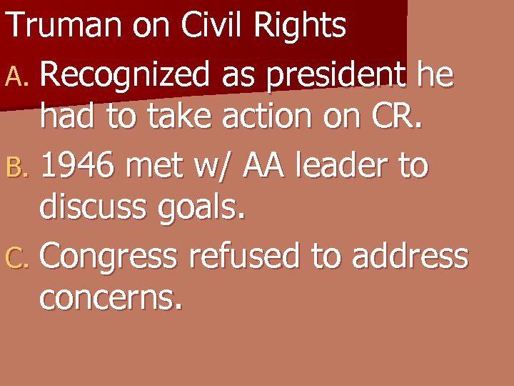 Truman on Civil Rights A. Recognized as president he had to take action on