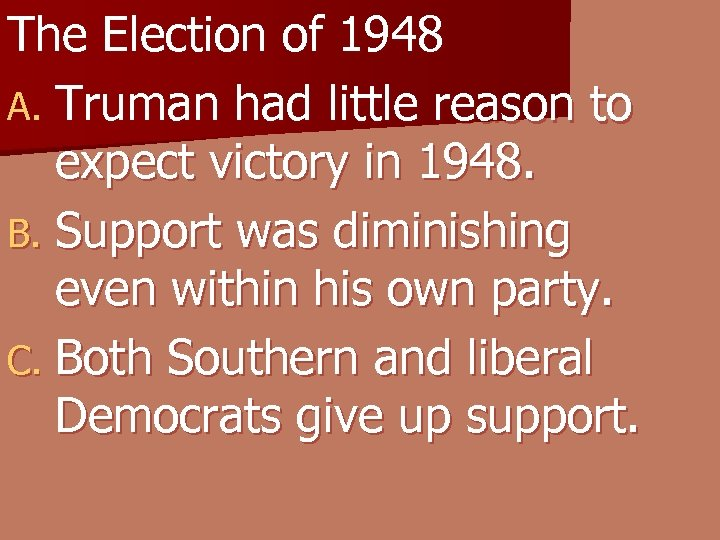The Election of 1948 A. Truman had little reason to expect victory in 1948.