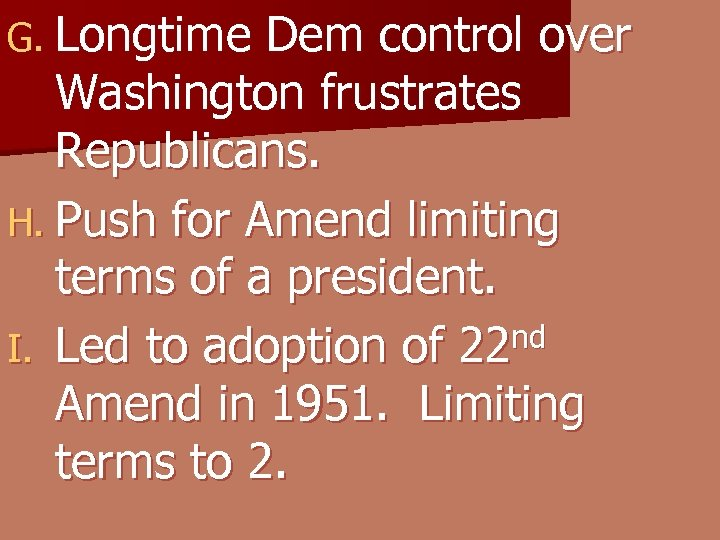 G. Longtime Dem control over Washington frustrates Republicans. H. Push for Amend limiting terms