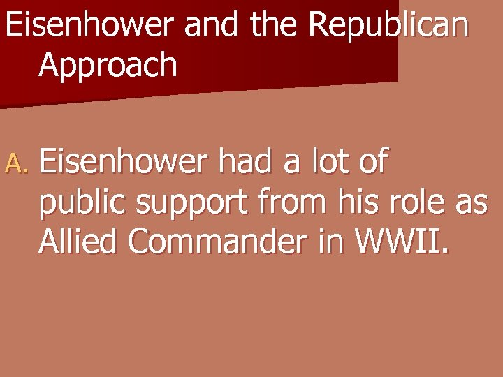 Eisenhower and the Republican Approach A. Eisenhower had a lot of public support from