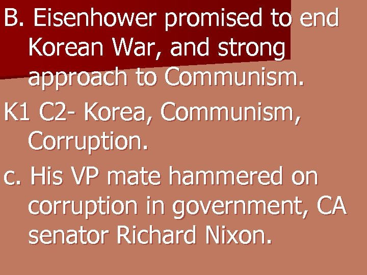 B. Eisenhower promised to end Korean War, and strong approach to Communism. K 1