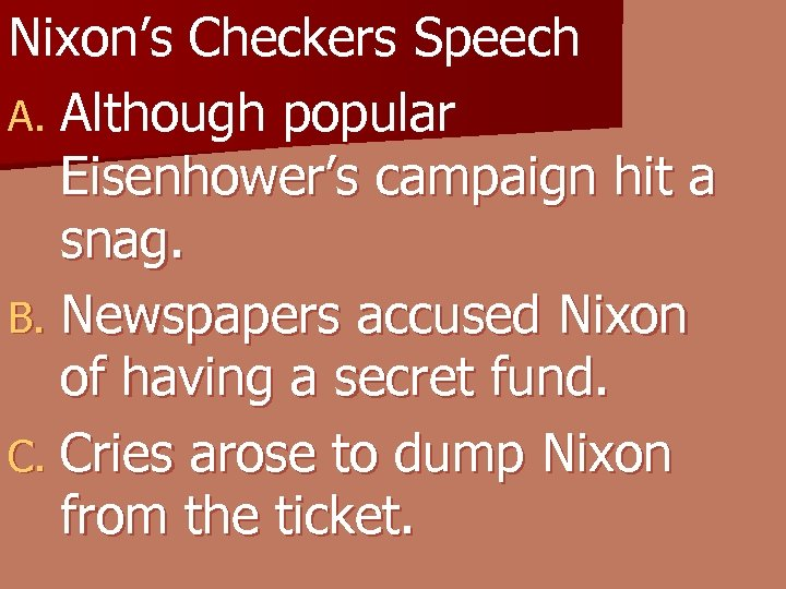 Nixon's Checkers Speech A. Although popular Eisenhower's campaign hit a snag. B. Newspapers accused
