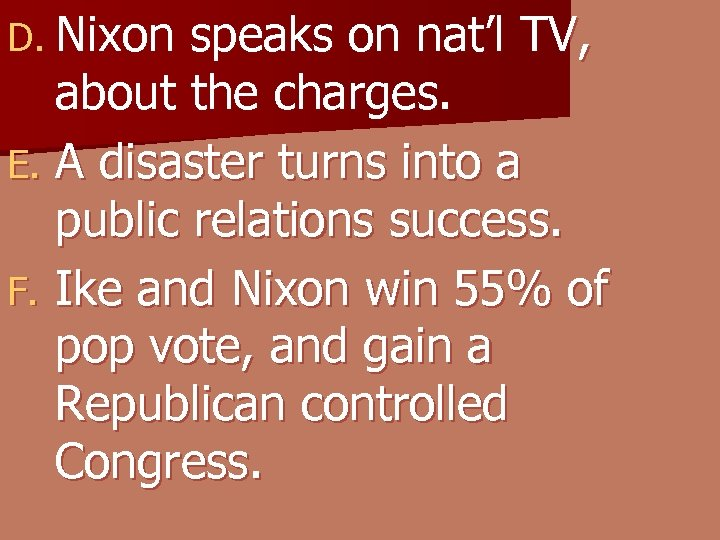 D. Nixon speaks on nat'l TV, about the charges. E. A disaster turns into