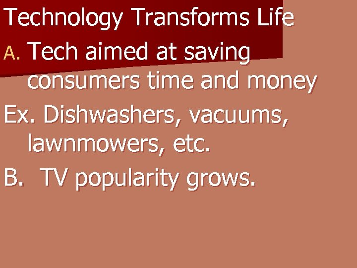 Technology Transforms Life A. Tech aimed at saving consumers time and money Ex. Dishwashers,