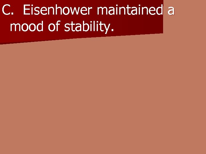 C. Eisenhower maintained a mood of stability.