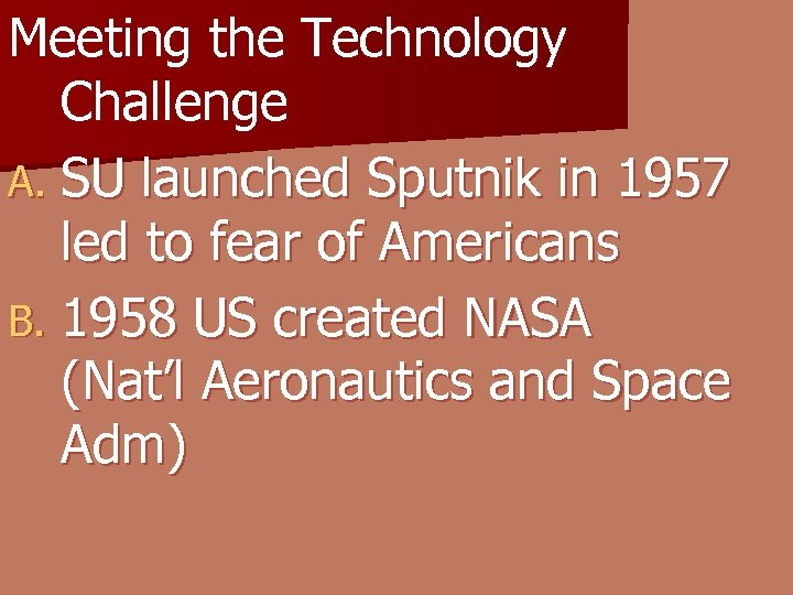 Meeting the Technology Challenge A. SU launched Sputnik in 1957 led to fear of