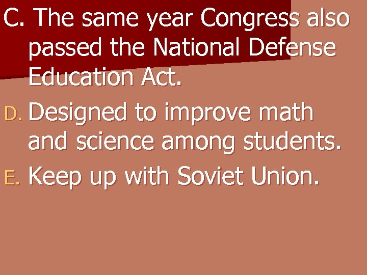 C. The same year Congress also passed the National Defense Education Act. D. Designed