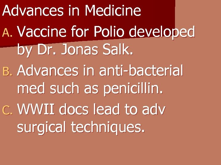 Advances in Medicine A. Vaccine for Polio developed by Dr. Jonas Salk. B. Advances