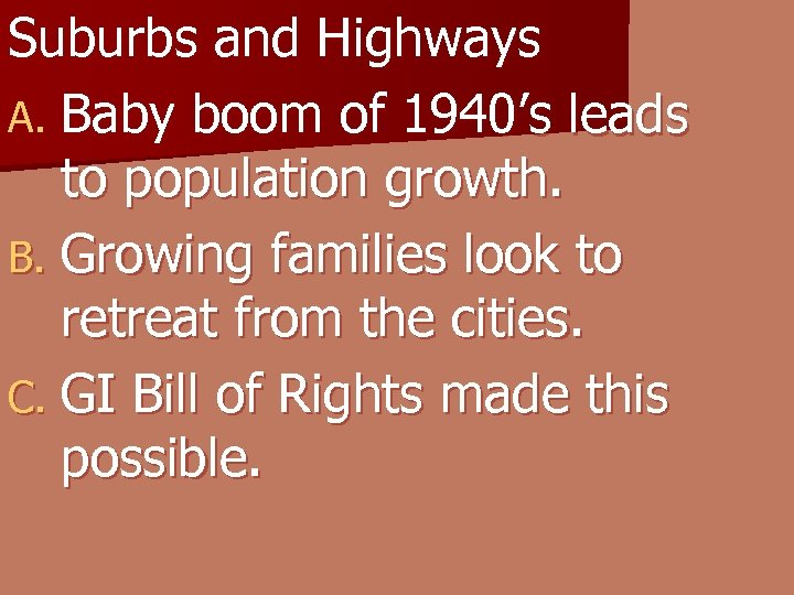 Suburbs and Highways A. Baby boom of 1940's leads to population growth. B. Growing