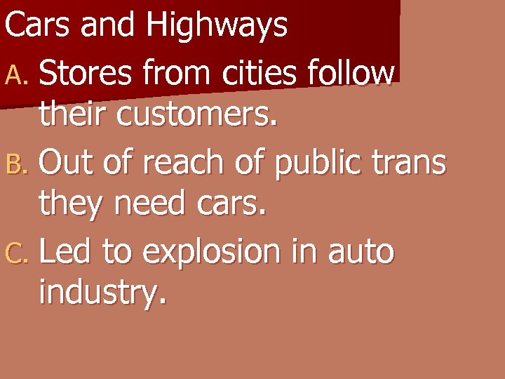 Cars and Highways A. Stores from cities follow their customers. B. Out of reach