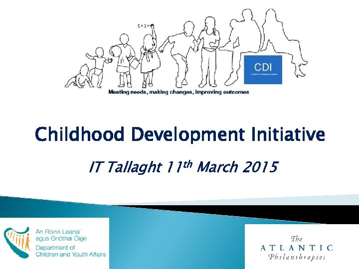 Childhood Development Initiative IT Tallaght 11 th March 2015
