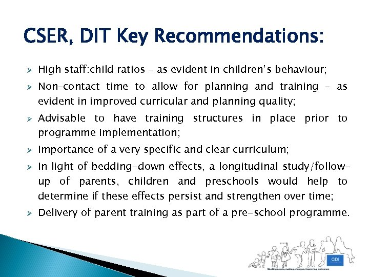 CSER, DIT Key Recommendations: Ø Ø Ø High staff: child ratios – as evident