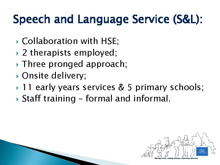 Speech and Language Service (S&L): Collaboration with HSE; 2 therapists employed; Three pronged approach;