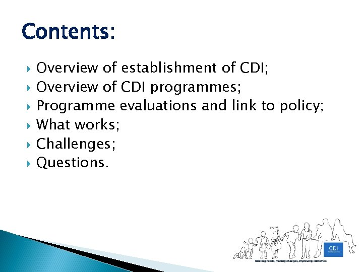 Contents: Overview of establishment of CDI; Overview of CDI programmes; Programme evaluations and link
