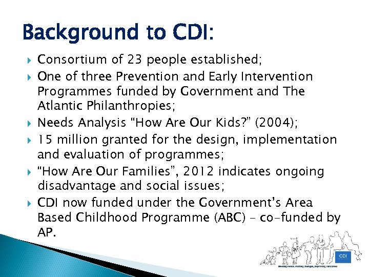 Background to CDI: Consortium of 23 people established; One of three Prevention and Early