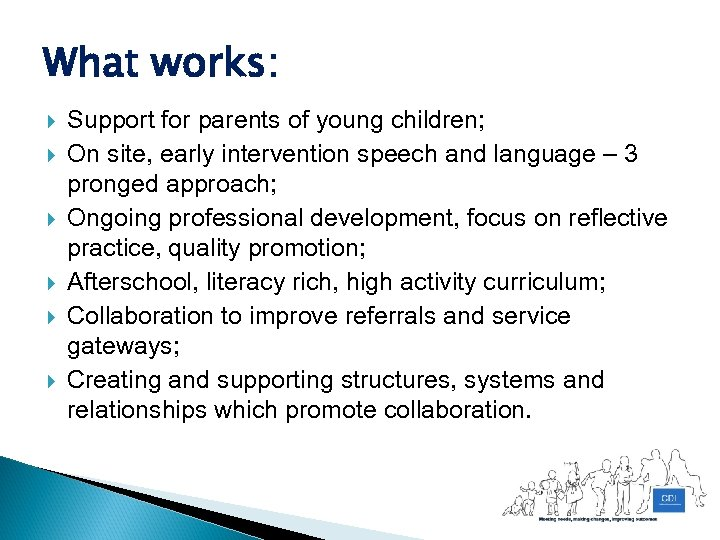 What works: Support for parents of young children; On site, early intervention speech and