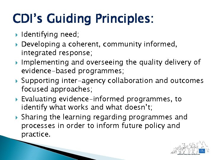 CDI's Guiding Principles: Identifying need; Developing a coherent, community informed, integrated response; Implementing and
