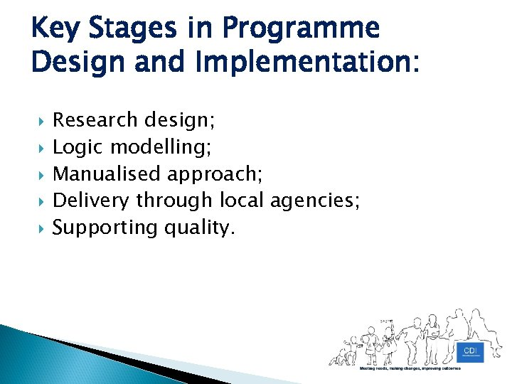 Key Stages in Programme Design and Implementation: Research design; Logic modelling; Manualised approach; Delivery