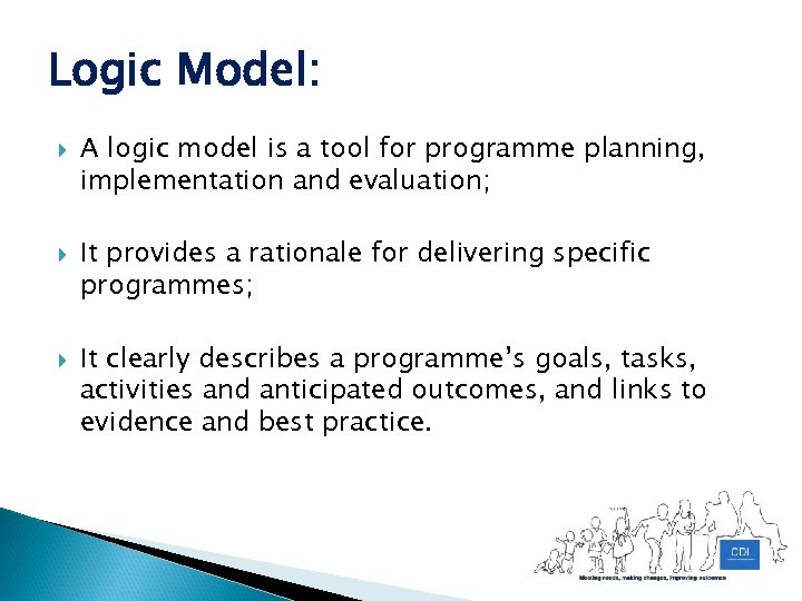 Logic Model: A logic model is a tool for programme planning, implementation and evaluation;