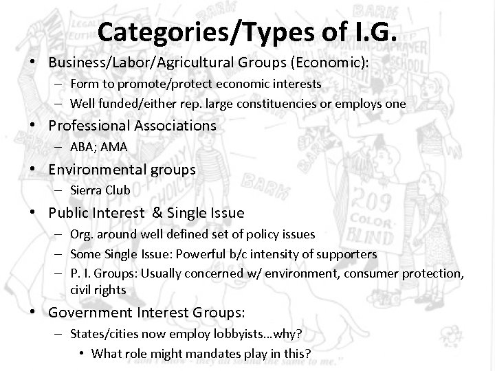 Categories/Types of I. G. • Business/Labor/Agricultural Groups (Economic): – Form to promote/protect economic interests