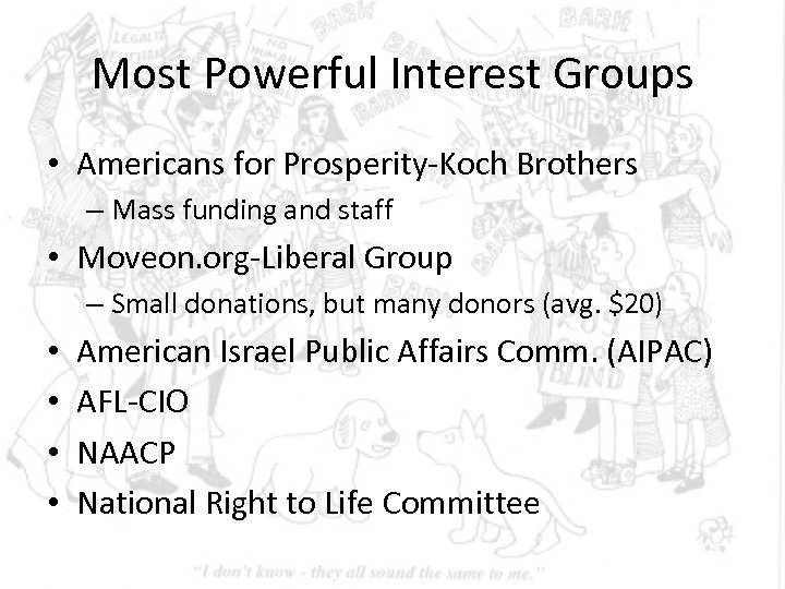 Most Powerful Interest Groups • Americans for Prosperity-Koch Brothers – Mass funding and staff