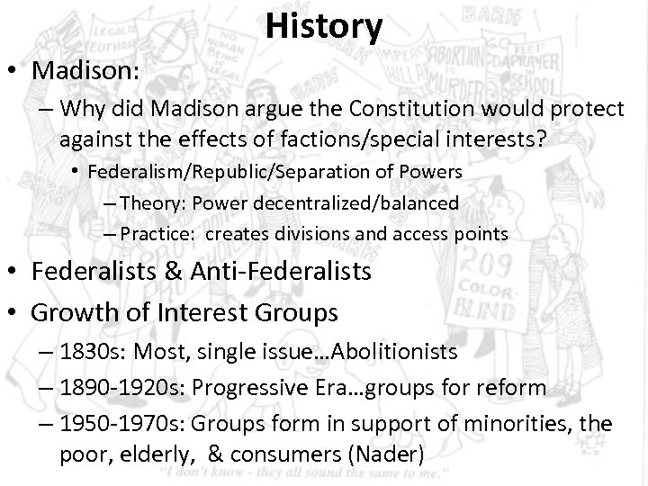 History • Madison: – Why did Madison argue the Constitution would protect against the