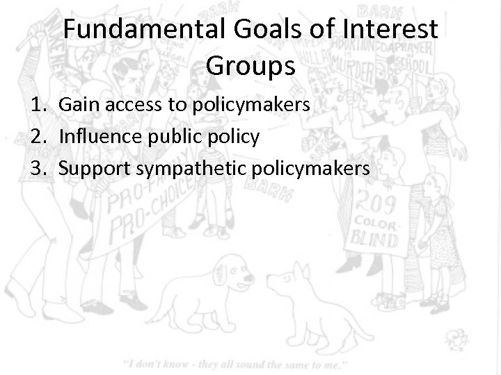 Fundamental Goals of Interest Groups 1. Gain access to policymakers 2. Influence public policy