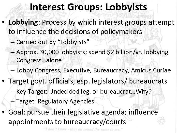 Interest Groups: Lobbyists • Lobbying: Process by which interest groups attempt to influence the
