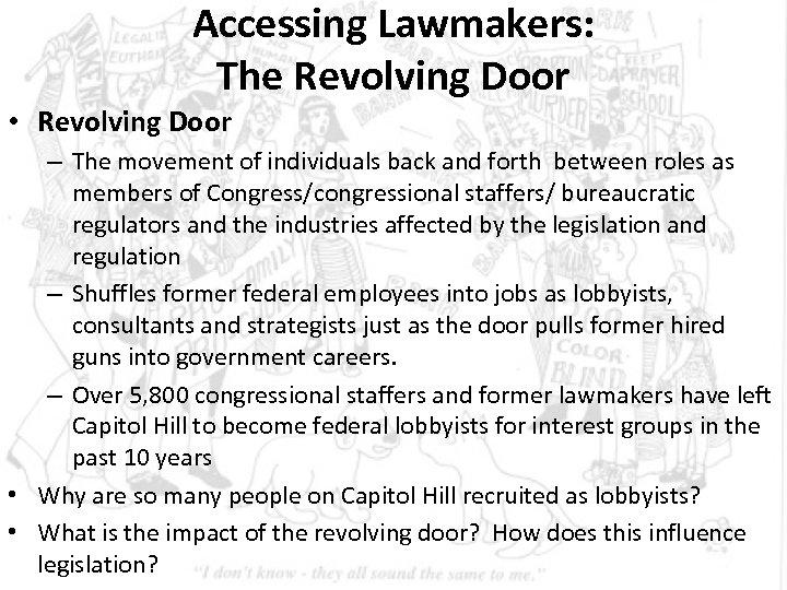 Accessing Lawmakers: The Revolving Door • Revolving Door – The movement of individuals back