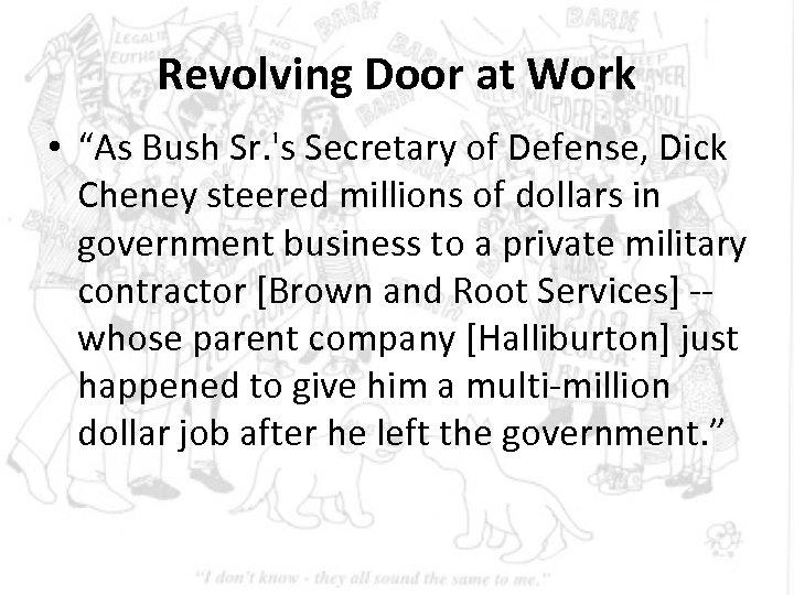 "Revolving Door at Work • ""As Bush Sr. 's Secretary of Defense, Dick Cheney"