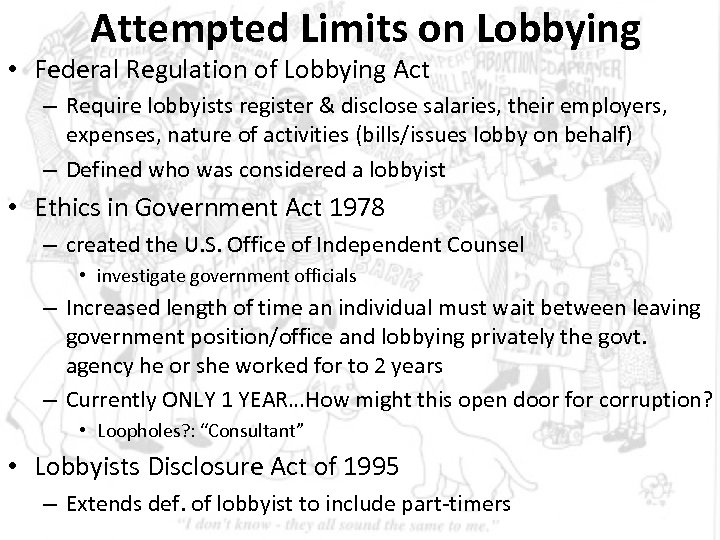 Attempted Limits on Lobbying • Federal Regulation of Lobbying Act – Require lobbyists register