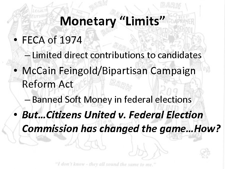 """Monetary """"Limits"""" • FECA of 1974 – Limited direct contributions to candidates • Mc."""