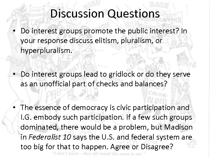 Discussion Questions • Do interest groups promote the public interest? In your response discuss