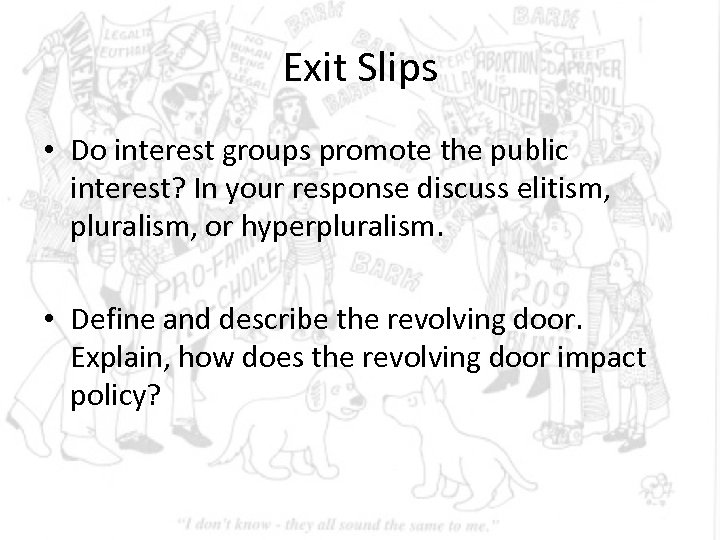 Exit Slips • Do interest groups promote the public interest? In your response discuss