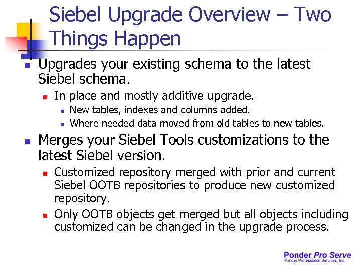 Siebel Upgrade Overview – Two Things Happen n Upgrades your existing schema to the
