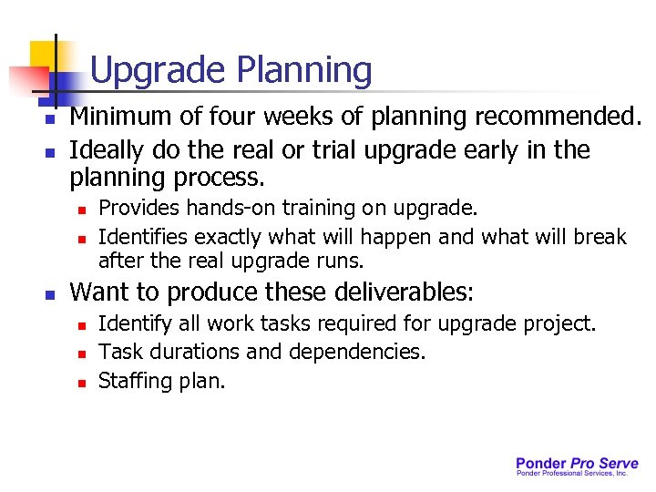 Upgrade Planning n n Minimum of four weeks of planning recommended. Ideally do the