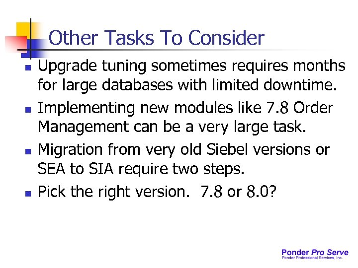 Other Tasks To Consider n n Upgrade tuning sometimes requires months for large databases