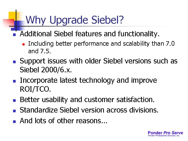 Why Upgrade Siebel? n Additional Siebel features and functionality. n n n Including better