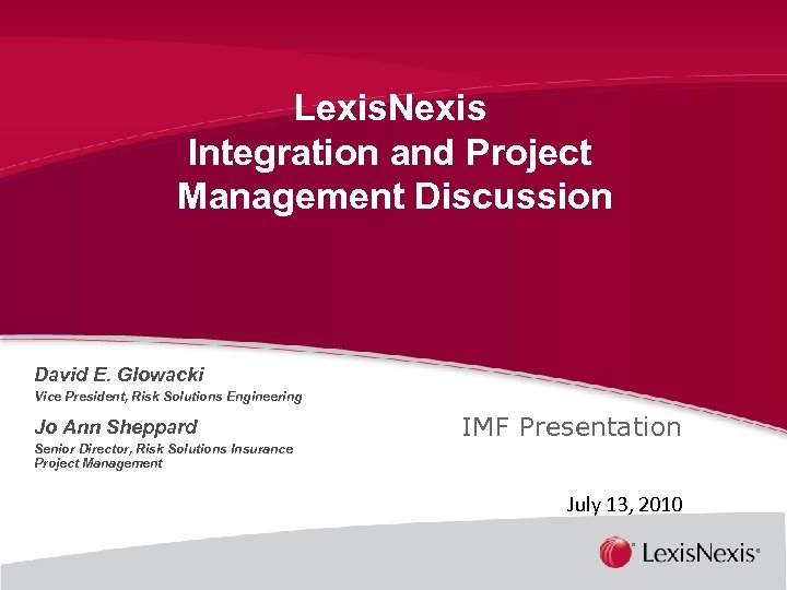 Lexis. Nexis Integration and Project Management Discussion David E. Glowacki Vice President, Risk Solutions
