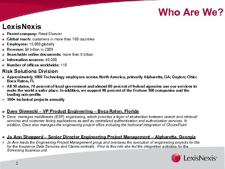 Who Are We? Lexis. Nexis Parent company: Reed Elsevier Global reach: customers in more