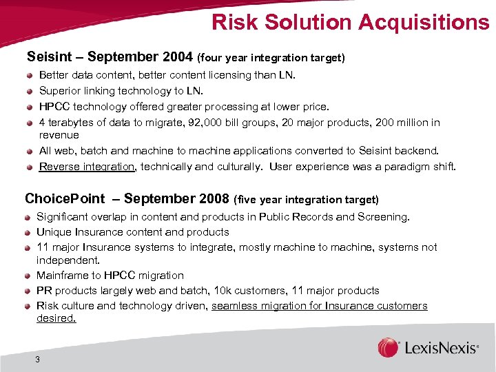 Risk Solution Acquisitions Seisint – September 2004 (four year integration target) Better data content,